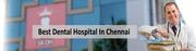 Best Dental Hospital in Chennai